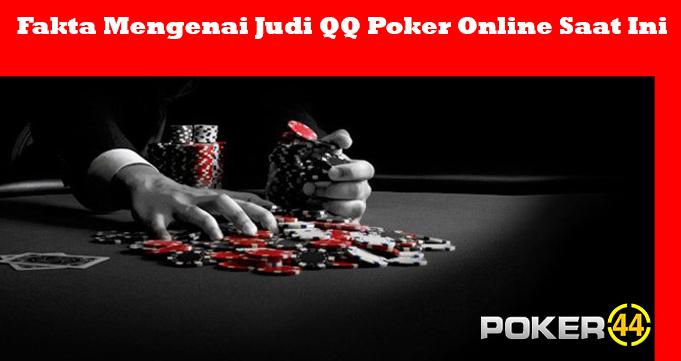 Fakta Mengenai Judi QQ Poker Online Saat Ini