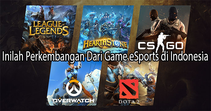Inilah Perkembangan Dari Game eSports di Indonesia