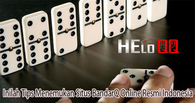 Inilah Tips Menemukan Situs BandarQ Online Resmi Indonesia