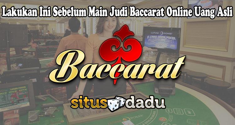 Lakukan Ini Sebelum Main Judi Baccarat Online Uang Asli