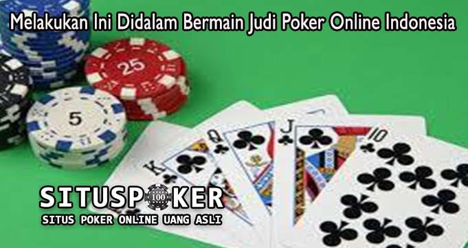 Melakukan Ini Didalam Bermain Judi Poker Online Indonesia
