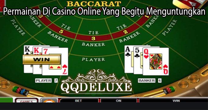 Permainan Di Casino Online Yang Begitu Menguntungkan