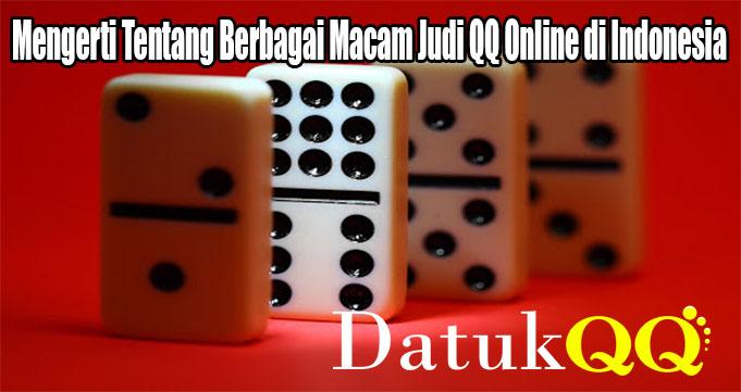 Mengerti Tentang Berbagai Macam Judi QQ Online di Indonesia