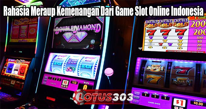 Rahasia Meraup Kemenangan Dari Game Slot Online Indonesia